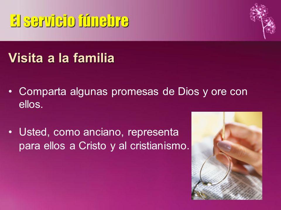 Visita a la familia Comparta algunas promesas de Dios y ore con ellos. Usted, como anciano, representa para ellos a Cristo y al cristianismo. El servi