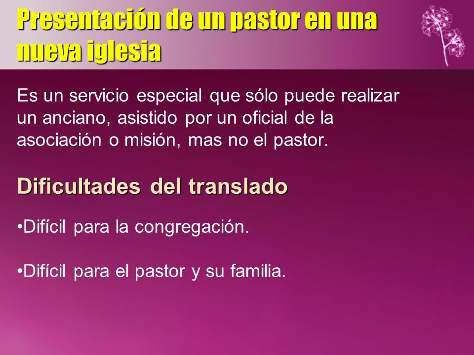 Es un servicio especial que sólo puede realizar un anciano, asistido por un oficial de la asociación o misión, mas no el pastor. Dificultades del tran
