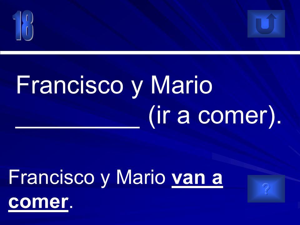 Francisco y Mario van a comer. Francisco y Mario _________ (ir a comer).