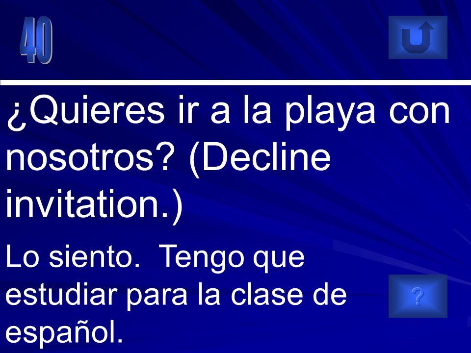Lo siento. Tengo que estudiar para la clase de español.