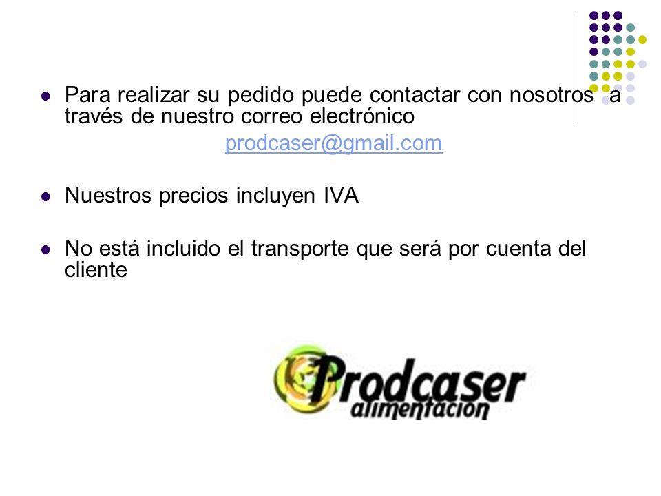 Para realizar su pedido puede contactar con nosotros a través de nuestro correo electrónico prodcaser@gmail.com Nuestros precios incluyen IVA No está