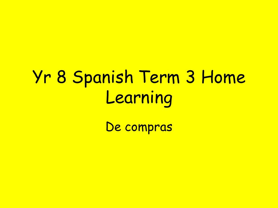 Yr 8 Spanish Term 3 Home Learning De compras