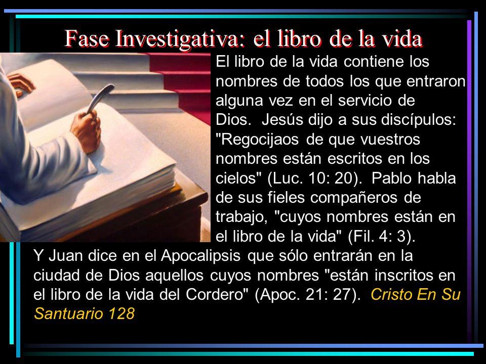 Fase Investigativa: el libro de la vida El libro de la vida contiene los nombres de todos los que entraron alguna vez en el servicio de Dios. Jesús di