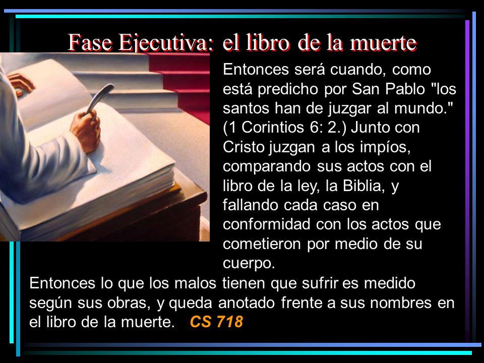 Fase Ejecutiva: el libro de la muerte Entonces será cuando, como está predicho por San Pablo
