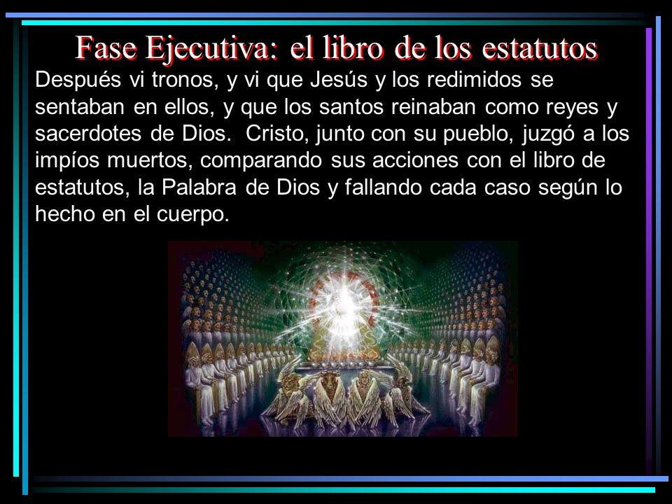 Fase Ejecutiva: el libro de los estatutos Después vi tronos, y vi que Jesús y los redimidos se sentaban en ellos, y que los santos reinaban como reyes