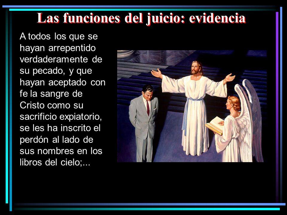 Las funciones del juicio: evidencia A todos los que se hayan arrepentido verdaderamente de su pecado, y que hayan aceptado con fe la sangre de Cristo
