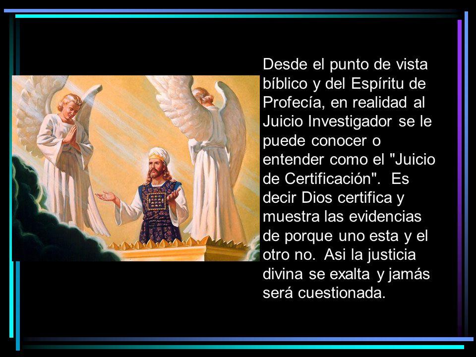 Desde el punto de vista bíblico y del Espíritu de Profecía, en realidad al Juicio Investigador se le puede conocer o entender como el