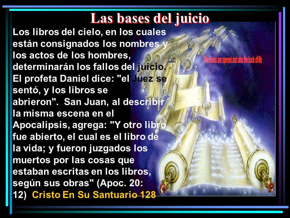 Los libros del cielo, en los cuales están consignados los nombres y los actos de los hombres, determinarán los fallos del juicio. El profeta Daniel di