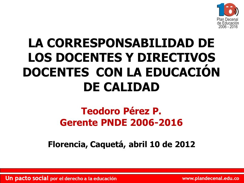 www.plandecenal.edu.co Un pacto social por el derecho a la educación LA CORRESPONSABILIDAD DE LOS DOCENTES Y DIRECTIVOS DOCENTES CON LA EDUCACIÓN DE C