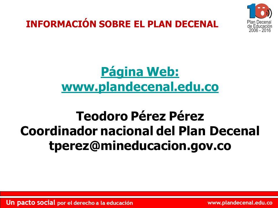 www.plandecenal.edu.co Un pacto social por el derecho a la educación INFORMACIÓN SOBRE EL PLAN DECENAL Página Web: www.plandecenal.edu.co Teodoro Pére