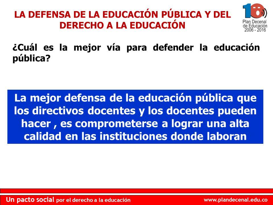 www.plandecenal.edu.co Un pacto social por el derecho a la educación ¿Cuál es la mejor vía para defender la educación pública? LA DEFENSA DE LA EDUCAC
