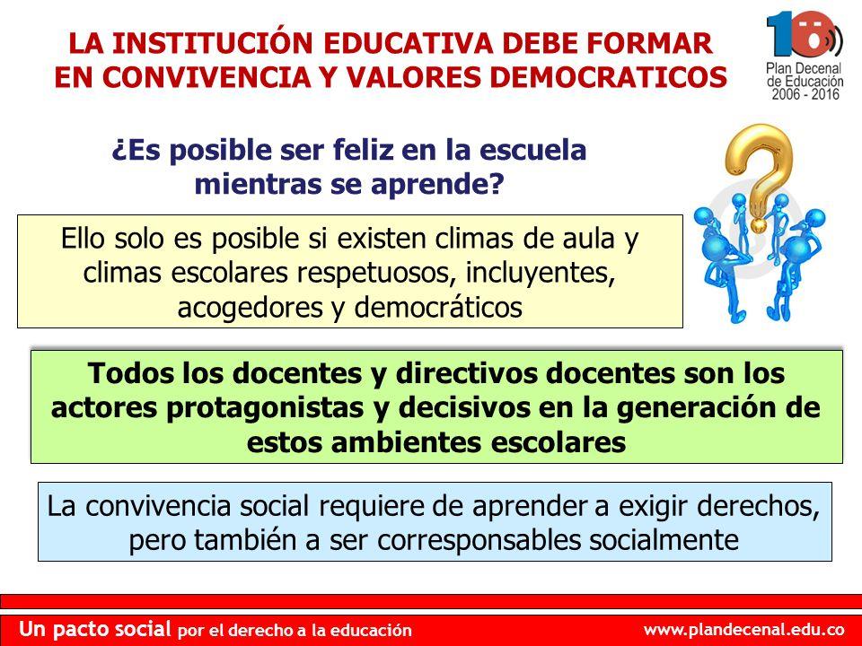 www.plandecenal.edu.co Un pacto social por el derecho a la educación LA INSTITUCIÓN EDUCATIVA DEBE FORMAR EN CONVIVENCIA Y VALORES DEMOCRATICOS Todos