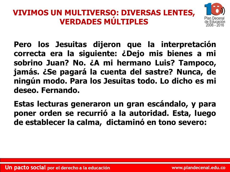 www.plandecenal.edu.co Un pacto social por el derecho a la educación Pero los Jesuitas dijeron que la interpretación correcta era la siguiente: ¿Dejo
