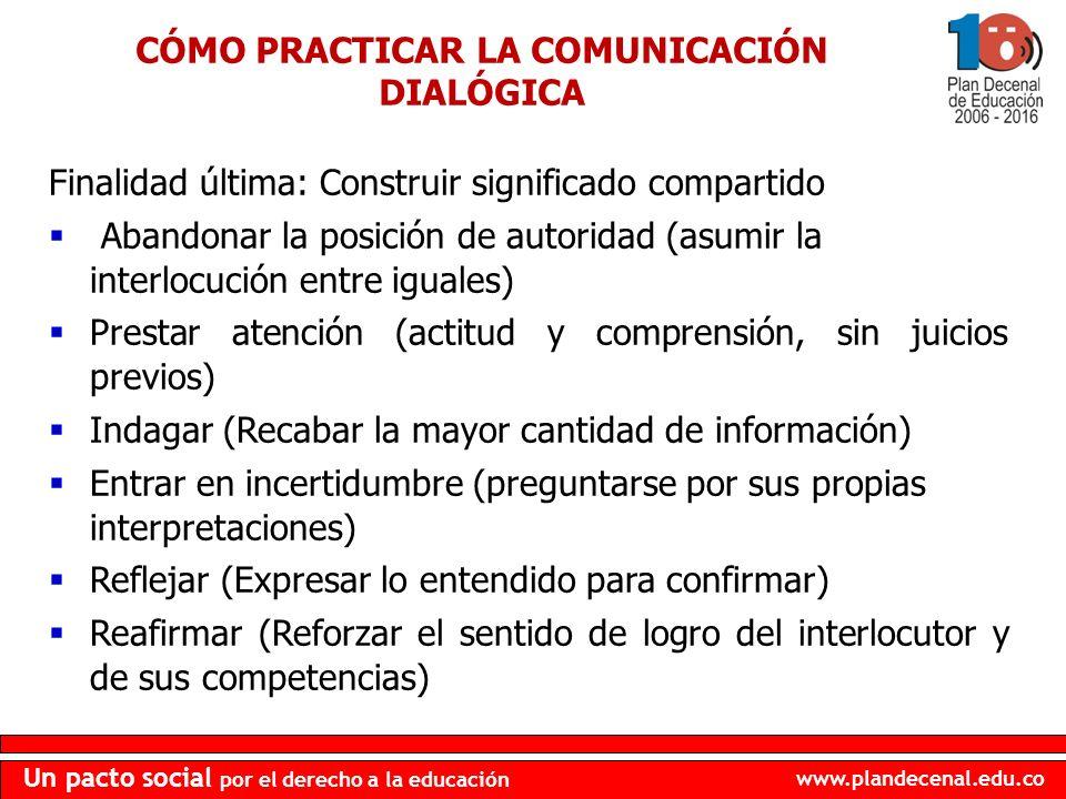 www.plandecenal.edu.co Un pacto social por el derecho a la educación CÓMO PRACTICAR LA COMUNICACIÓN DIALÓGICA Finalidad última: Construir significado