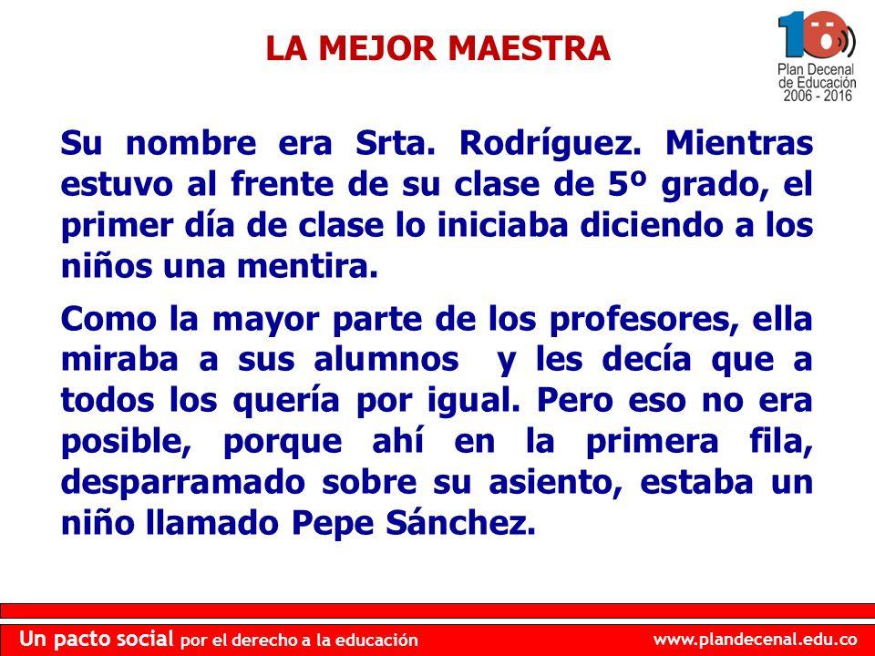 www.plandecenal.edu.co Un pacto social por el derecho a la educación LA MEJOR MAESTRA Su nombre era Srta. Rodríguez. Mientras estuvo al frente de su c