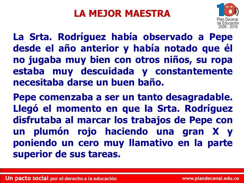 www.plandecenal.edu.co Un pacto social por el derecho a la educación La Srta. Rodríguez había observado a Pepe desde el año anterior y había notado qu