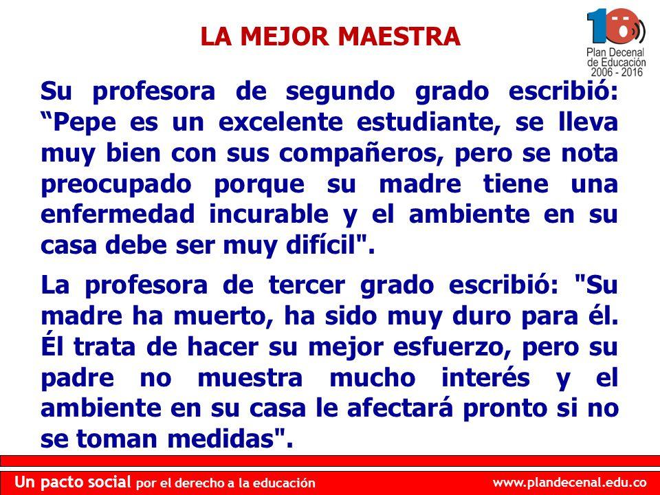www.plandecenal.edu.co Un pacto social por el derecho a la educación Su profesora de segundo grado escribió: Pepe es un excelente estudiante, se lleva