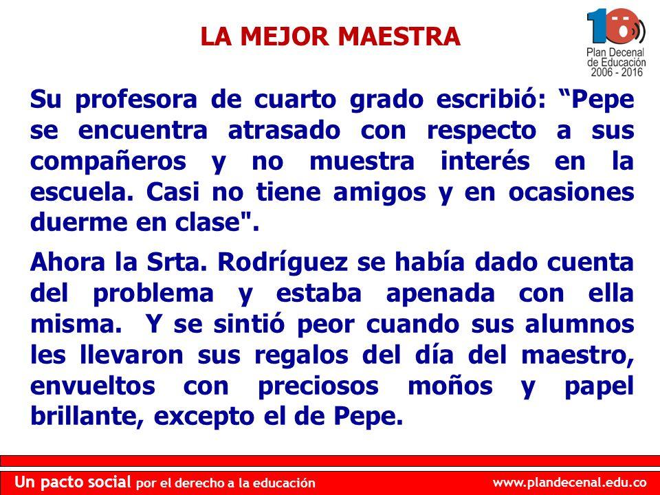 www.plandecenal.edu.co Un pacto social por el derecho a la educación Su profesora de cuarto grado escribió: Pepe se encuentra atrasado con respecto a