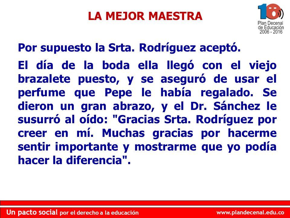 www.plandecenal.edu.co Un pacto social por el derecho a la educación Por supuesto la Srta. Rodríguez aceptó. El día de la boda ella llegó con el viejo