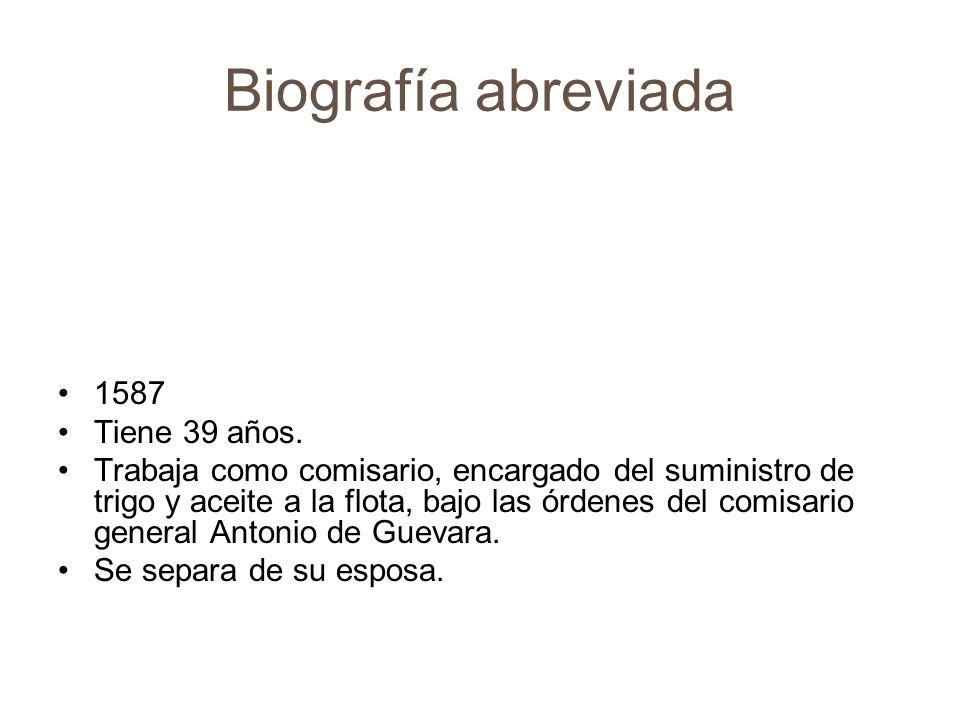 Biografía abreviada 1587 Tiene 39 años. Trabaja como comisario, encargado del suministro de trigo y aceite a la flota, bajo las órdenes del comisario