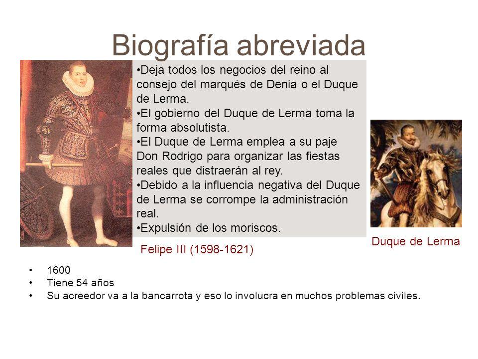 Biografía abreviada 1600 Tiene 54 años Su acreedor va a la bancarrota y eso lo involucra en muchos problemas civiles. Felipe III (1598-1621) Deja todo
