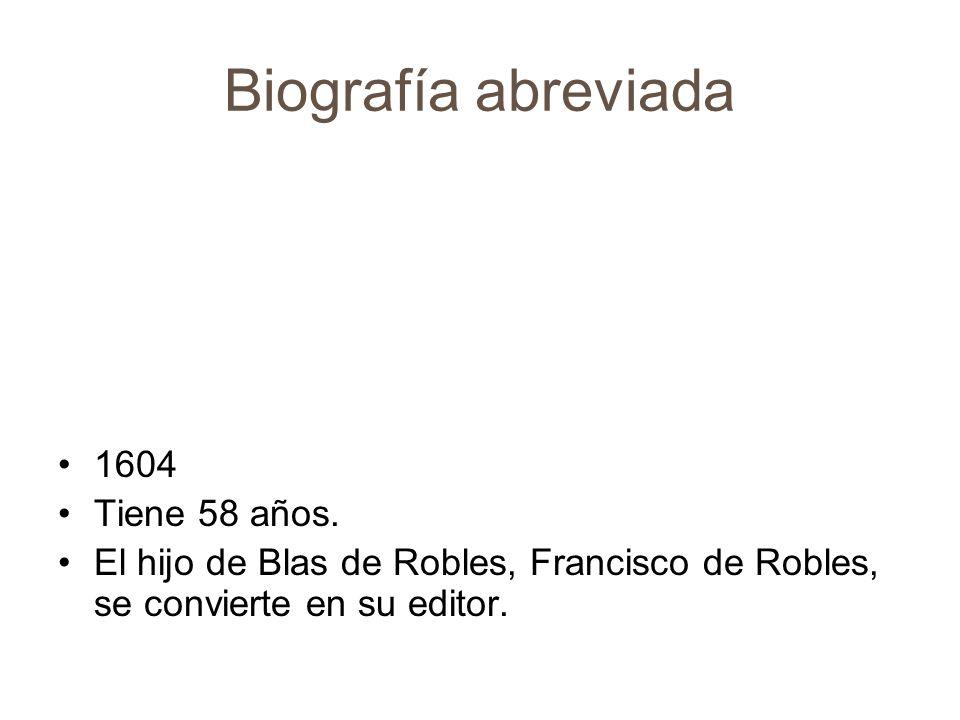 Biografía abreviada 1604 Tiene 58 años. El hijo de Blas de Robles, Francisco de Robles, se convierte en su editor.
