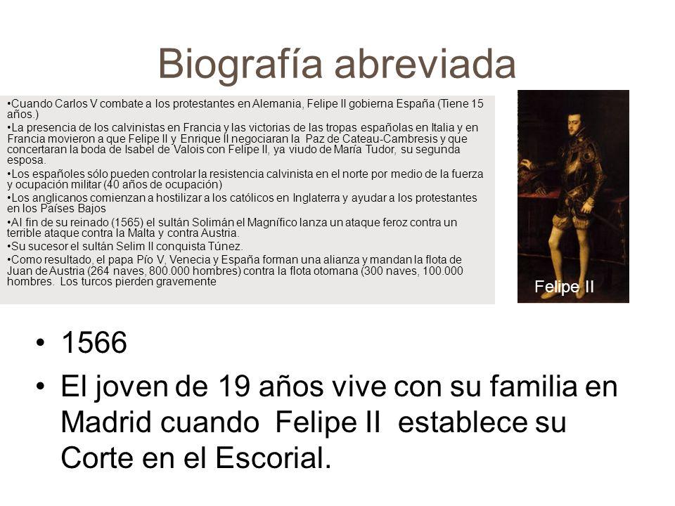 Biografía abreviada 1566 El joven de 19 años vive con su familia en Madrid cuando Felipe II establece su Corte en el Escorial. Felipe II Cuando Carlos