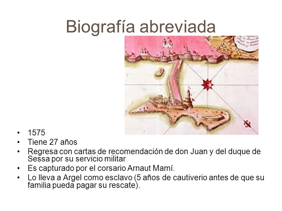 Biografía abreviada 1575 Tiene 27 años Regresa con cartas de recomendación de don Juan y del duque de Sessa por su servicio militar Es capturado por e