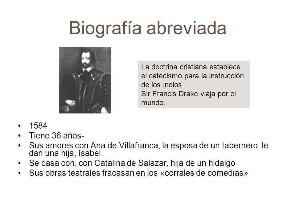 Biografía abreviada 1584 Tiene 36 años- Sus amores con Ana de Villafranca, la esposa de un tabernero, le dan una hija, Isabel. Se casa con, con Catali