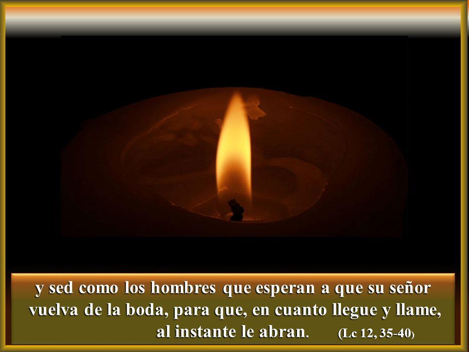 Estén ceñidos vuestros lomos y vuestras lámparas encendidas, Estén ceñidos vuestros lomos y vuestras lámparas encendidas,