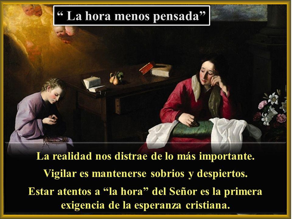 Jesús pronuncia dos palabras sobre la espera y la vigilancia : Estad preparados El cristiano sabe que las obras del amor constituyen la verdadera prep