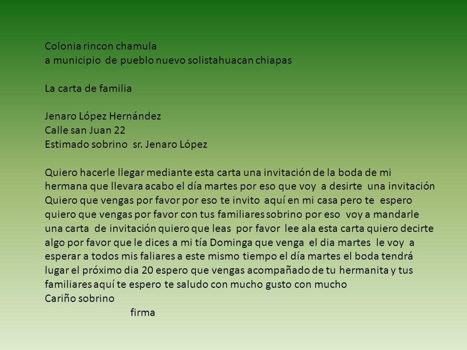 Colonia rincon chamula a municipio de pueblo nuevo solistahuacan chiapas La carta de familia Jenaro López Hernández Calle san Juan 22 Estimado sobrino sr.