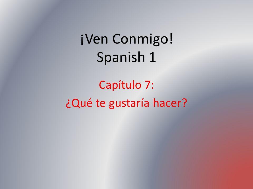 ¡Ven Conmigo! Spanish 1 Capítulo 7: ¿Qué te gustaría hacer?