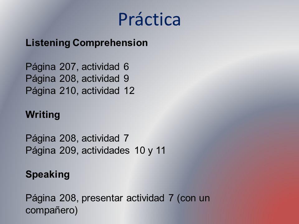 Práctica Listening Comprehension Página 207, actividad 6 Página 208, actividad 9 Página 210, actividad 12 Writing Página 208, actividad 7 Página 209,