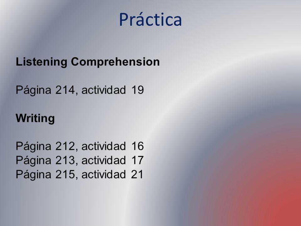 Práctica Listening Comprehension Página 214, actividad 19 Writing Página 212, actividad 16 Página 213, actividad 17 Página 215, actividad 21