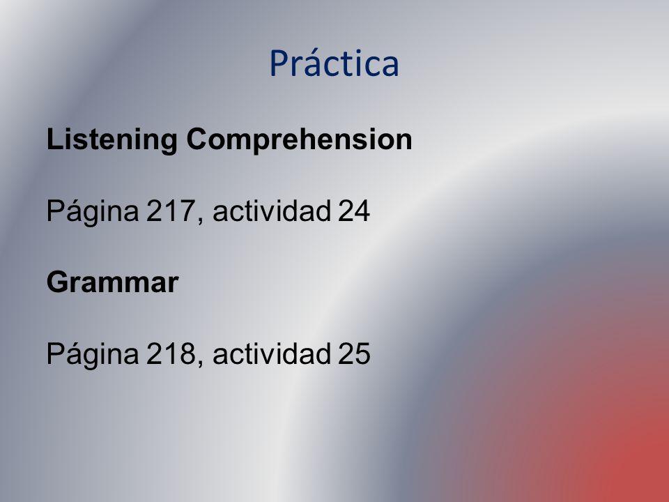 Práctica Listening Comprehension Página 217, actividad 24 Grammar Página 218, actividad 25