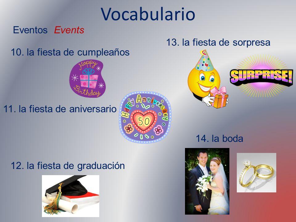 Vocabulario Eventos Events 10. la fiesta de cumpleaños 11. la fiesta de aniversario 12. la fiesta de graduación 13. la fiesta de sorpresa 14. la boda