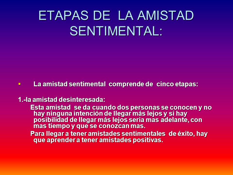 2.-etapa sentimental incipiente : esta se puede dividir en tres fases: a- amistad sentimental casual.