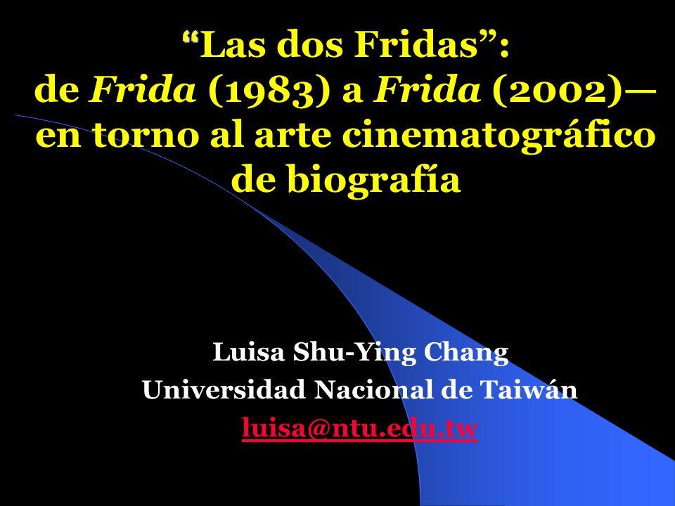 Las dos Fridas: de Frida (1983) a Frida (2002) en torno al arte cinematográfico de biografía Luisa Shu-Ying Chang Universidad Nacional de Taiwán luisa