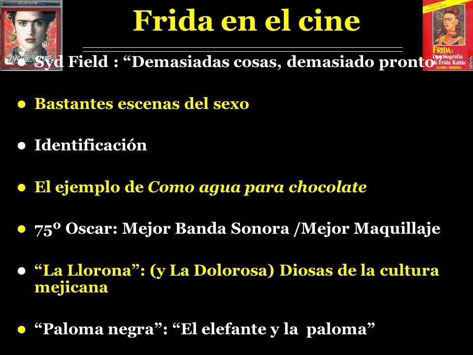 Frida en el cine Syd Field : Demasiadas cosas, demasiado pronto Bastantes escenas del sexo Identificación El ejemplo de Como agua para chocolate 75º O