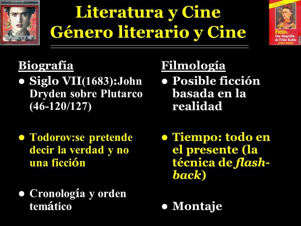 Literatura y Cine Género literario y Cine Biografía Siglo VII (1683) : John Dryden sobre Plutarco (46-120/127) Todorov:se pretende decir la verdad y n