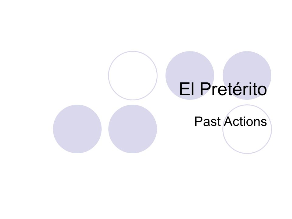 El Pretérito Past Actions