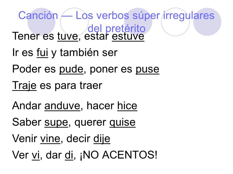 Canción Los verbos súper irregulares del pretérito Tener es tuve, estar estuve Ir es fui y también ser Poder es pude, poner es puse Traje es para trae