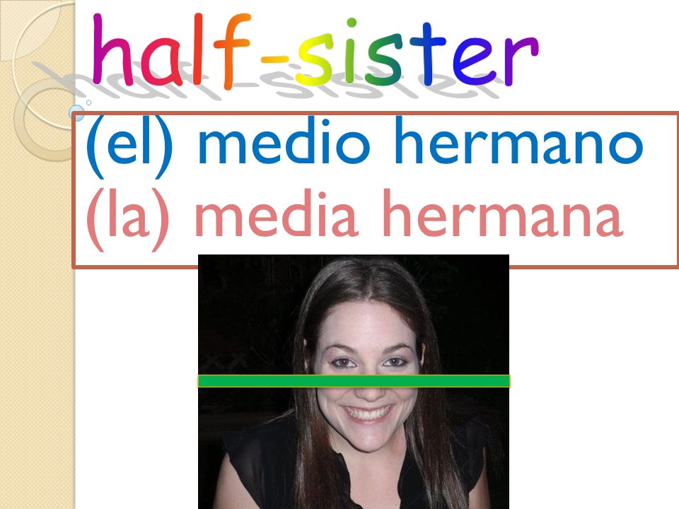 (el) medio hermano (la) media hermana