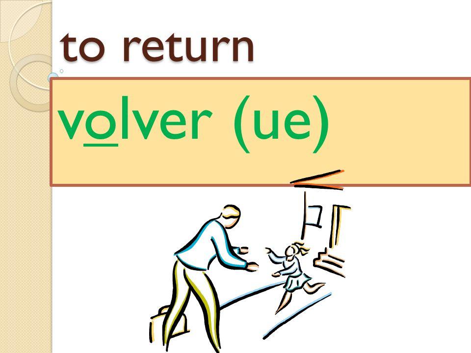 to return volver (ue)
