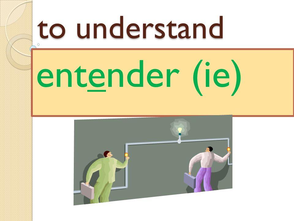 to understand entender (ie)