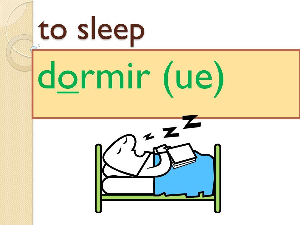 to sleep dormir (ue)