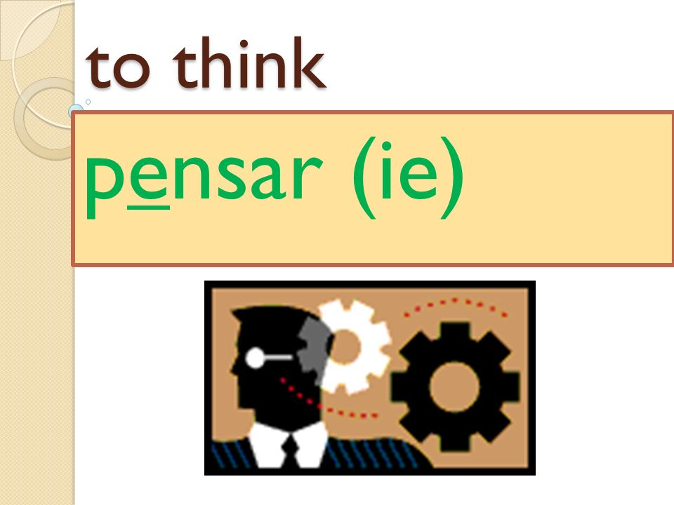 to think pensar (ie)