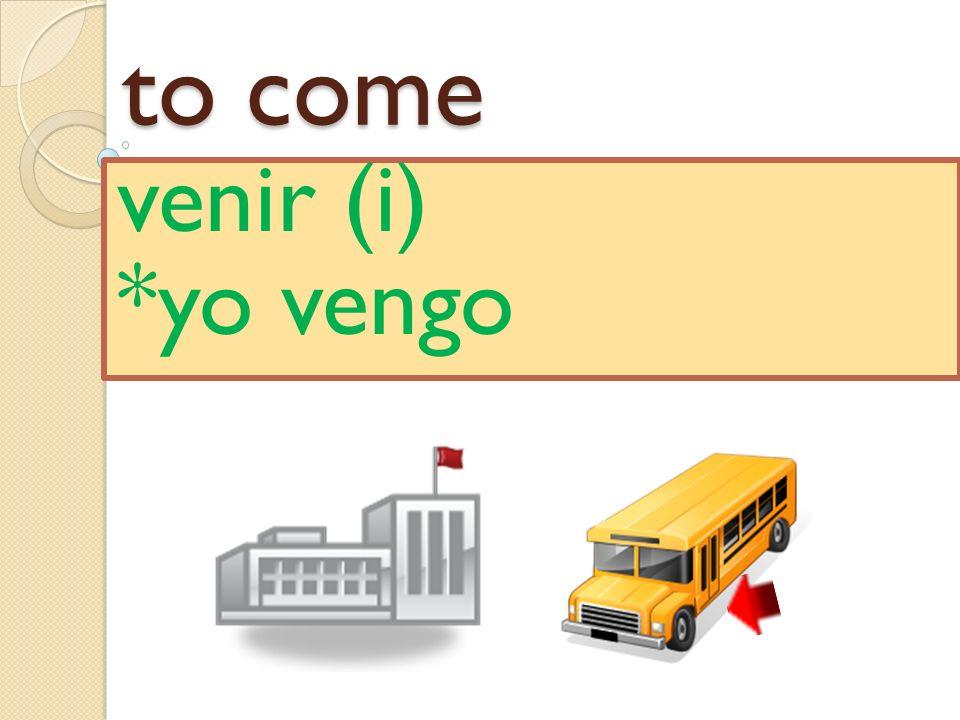 to come venir (i) *yo vengo