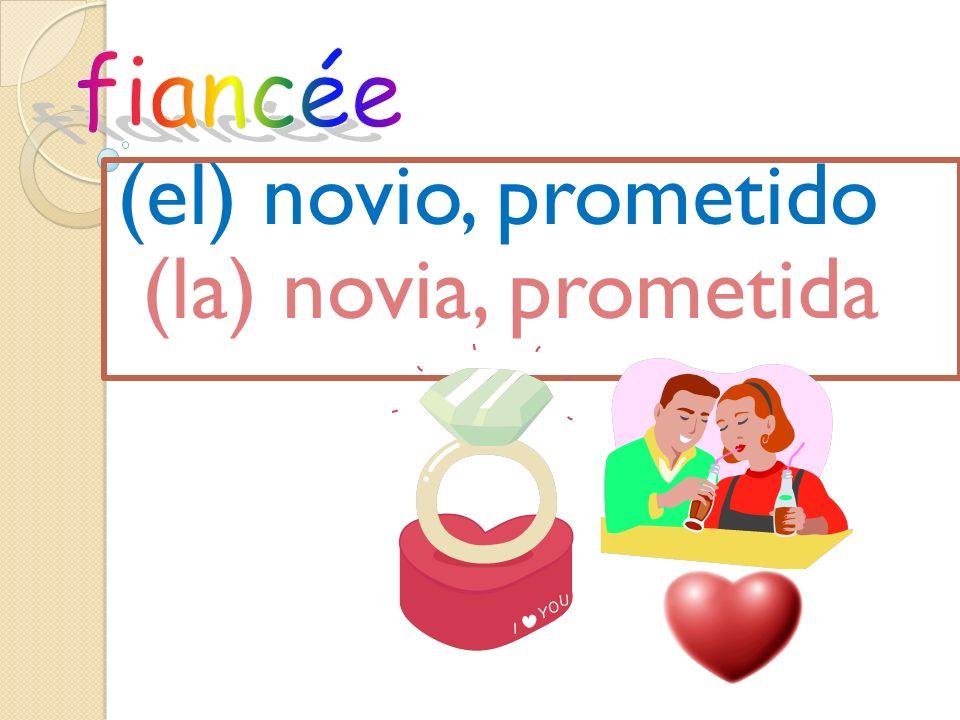 (el) novio, prometido (la) novia, prometida